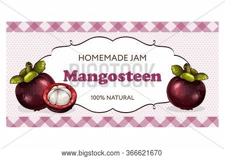 Label Or Sticker Design With Mangosteen Illustration. Natural Homemade Mangosteen Jam. For Natural O