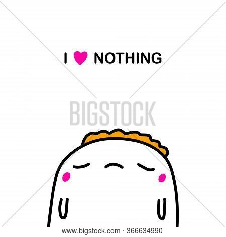 I Love Nothing Depressive Hand Drawn Vector Illustration In Doodle Style Man Lost