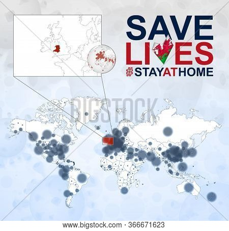 World Map With Cases Of Coronavirus Focus On Wales, Covid-19 Disease In Wales. Slogan Save Lives Wit
