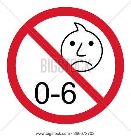 Prohibition No Baby For 0-6 Sign. Not Suitable For Children Under 6 Years Vector Icon