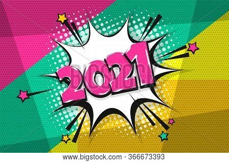 2021 Happy New Year Christmas Comic Text Speech Bubble. Colored 2021 Pop Art Style. Halftone Vector
