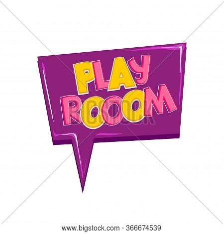 Play Room Comic Text Badge On Splash Sticker. Colored Funny Cartoon Text For Child Room And Playful