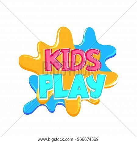 Kids Play Comic Text Badge On Splash Sticker. Colored Funny Cartoon Text For Child Room And Playful