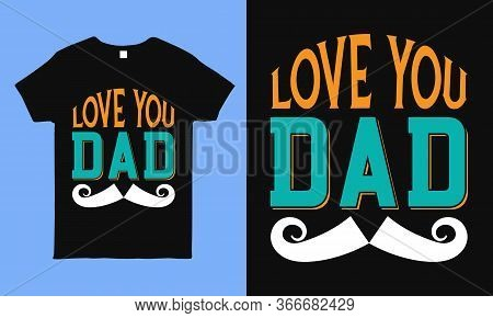 Love You Dad. Father's Day Greetings Typography Vector Father's Day Art. Can Be Used For T-shirt Pri