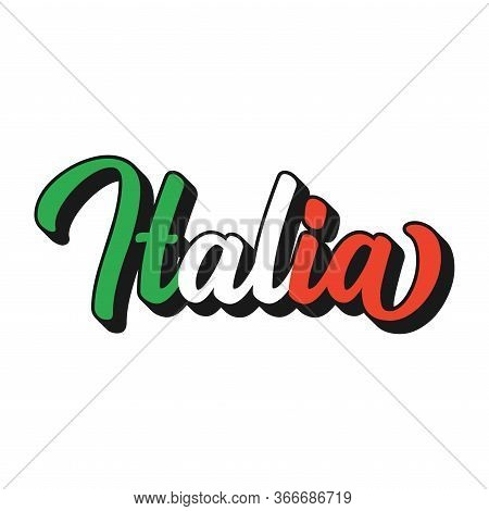 Lettered Italia Word In Italian, In National Colors. Drawn Patriotic Lettering For Postcard, Invitat
