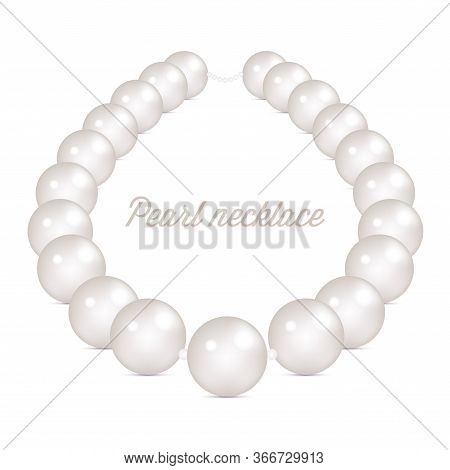 Shiny Realistic Pearl Necklace Isolated On White Background. White Pearl Necklace. Jewelry Frame. Re