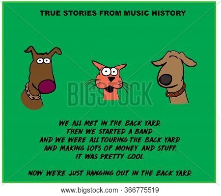 Color Cartoon Of Two Dogs And A Cat That Used To Be In A Backyard Band And Making A Lot Of Money, No
