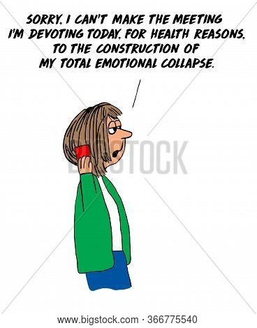 Color Cartoon Showing An Exhausted Woman Saying She Cannot Make The Meeting Today Because She Is Hav
