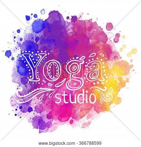 Yoga Studio Design Template Over Colorful Watercolor Background. Hand Drawn Vintage Style Design Ele