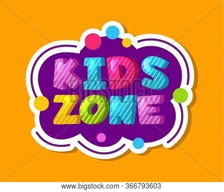 Kids Zone Label. Colorful Children Playroom Sticker, Baby Play Area Decoration Vector Sign. Kid Area