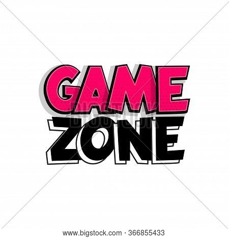 Game Zone Comic Book Text Badge On White Background. Colored Funny Cartoon Halftone Text For Child R
