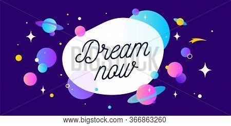 Dream Now. Motivation Banner, Speech Bubble. Message Quote, Poster, Speech Bubble With Positive Text