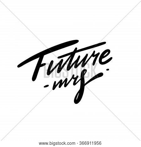 Future Mrs. Lettering Quote. Black Color Vector Illustration. Isolated On White Background.