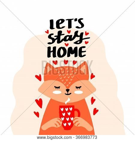 Let S Stay Home Vector Card. Simple Vector Sign With Red Fox Isolated On A White Background. Stay Ho