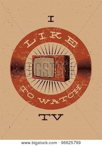 I like watch TV. Typographic retro grunge TV poster. Vector illustration.