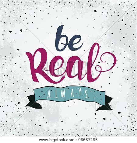 Typographic composition phrase quote poster. Be real