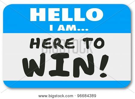 Hello I Am Here to Win nametag or sticker to show your dedication, determination, confidence or positive attitude