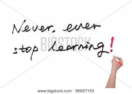 Never Ever Stop Learning