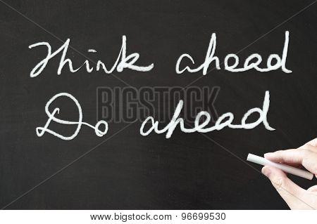 Think Ahead And Do Ahead