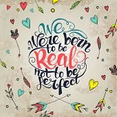 We were born to be real not to be perfect.  custom hand lettering apparel t-shirt print design, typographic composition phrase quote poster poster