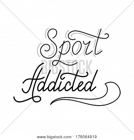Hand drawn retro lettering Sport addicted made in vector. Workout and fitness motivation quote. Gym inspirational poster, placard, banner, t-shirt design. Vintage sport slogan for gym interior.