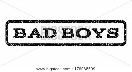 Bad Boys watermark stamp. Text tag inside rounded rectangle with grunge design style. Rubber seal stamp with unclean texture. Vector black ink imprint on a white background.