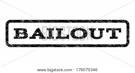 Bailout watermark stamp. Text caption inside rounded rectangle frame with grunge design style. Rubber seal stamp with scratched texture. Vector black ink imprint on a white background.