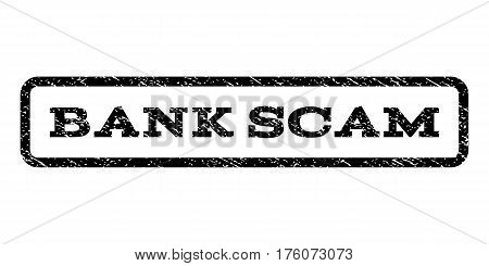 Bank Scam watermark stamp. Text caption inside rounded rectangle with grunge design style. Rubber seal stamp with dust texture. Vector black ink imprint on a white background.