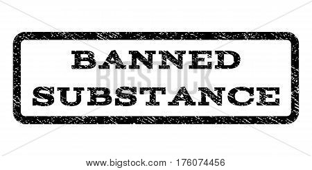 Banned Substance watermark stamp. Text caption inside rounded rectangle frame with grunge design style. Rubber seal stamp with dust texture. Vector black ink imprint on a white background.