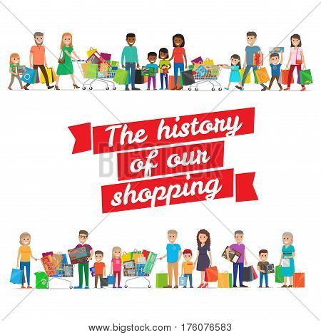 The history of our shopping concept with families. Vector illustration with inscription in centre on red line and groups of relatives with packages and goods in hands and in trolleys on white