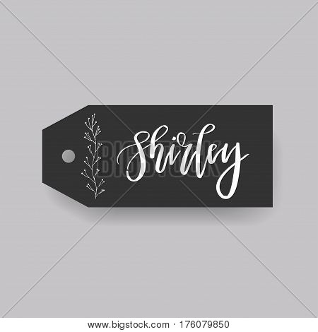 Shirley - common female first name on a tag, perfect for seating card usage. One of wide collection in modern calligraphy style.
