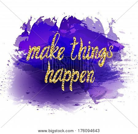 Make things happen VECTOR hand drawn gold lettering on bright orange and brown background, motivational words