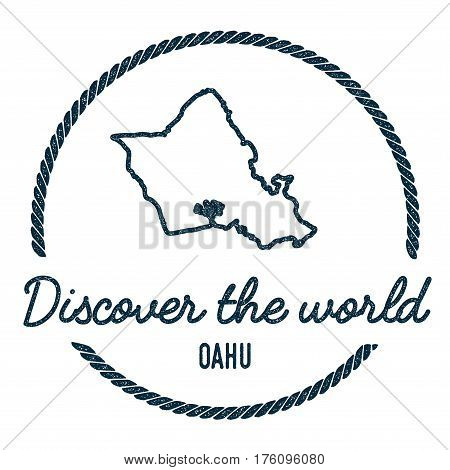 Oahu Map Outline. Vintage Discover The World Rubber Stamp With Island Map. Hipster Style Nautical In