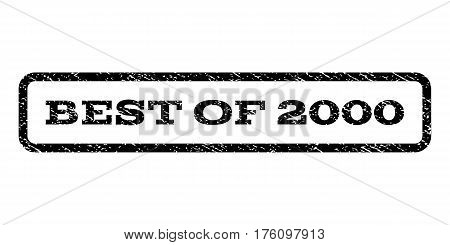 Best Of 2000 watermark stamp. Text tag inside rounded rectangle with grunge design style. Rubber seal stamp with dirty texture. Vector black ink imprint on a white background.