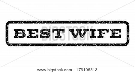 Best Wife watermark stamp. Text caption inside rounded rectangle with grunge design style. Rubber seal stamp with unclean texture. Vector black ink imprint on a white background.