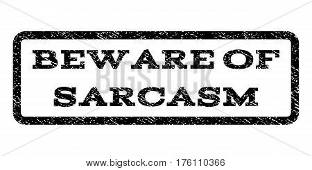 Beware Of Sarcasm watermark stamp. Text tag inside rounded rectangle with grunge design style. Rubber seal stamp with unclean texture. Vector black ink imprint on a white background.