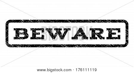 Beware watermark stamp. Text caption inside rounded rectangle with grunge design style. Rubber seal stamp with unclean texture. Vector black ink imprint on a white background.