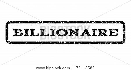 Billionaire watermark stamp. Text caption inside rounded rectangle with grunge design style. Rubber seal stamp with dust texture. Vector black ink imprint on a white background.