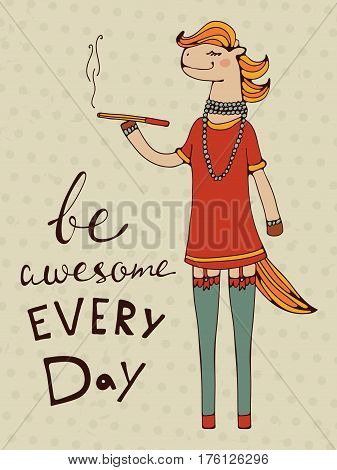 Be awesome every day. Hand drawn illustration of a beautiful horse-girl character