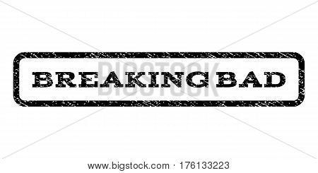 Breaking Bad watermark stamp. Text caption inside rounded rectangle frame with grunge design style. Rubber seal stamp with scratched texture. Vector black ink imprint on a white background.
