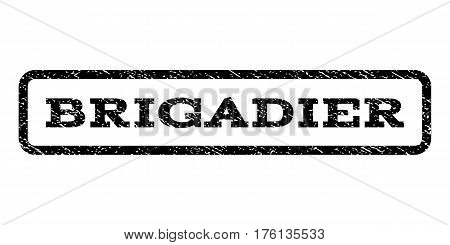 Brigadier watermark stamp. Text caption inside rounded rectangle with grunge design style. Rubber seal stamp with scratched texture. Vector black ink imprint on a white background.