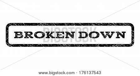 Broken Down watermark stamp. Text tag inside rounded rectangle with grunge design style. Rubber seal stamp with dust texture. Vector black ink imprint on a white background.
