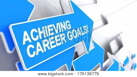 Achieving Career Goals - Blue Pointer with a Label Indicates the Direction of Movement. Achieving Career Goals, Label on the Blue Pointer. 3D Render.