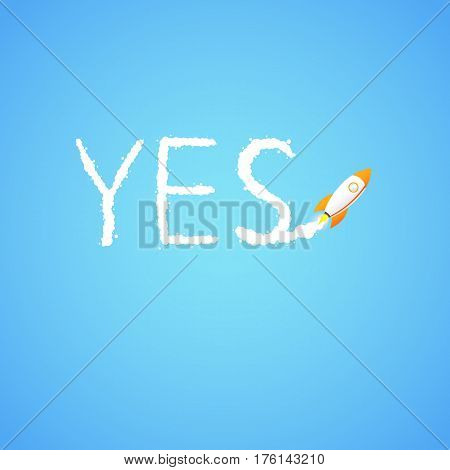 Rocket And The Space. The Rocket Flies Making The Word Yes. Concept.  Start Up, Business And Promoti