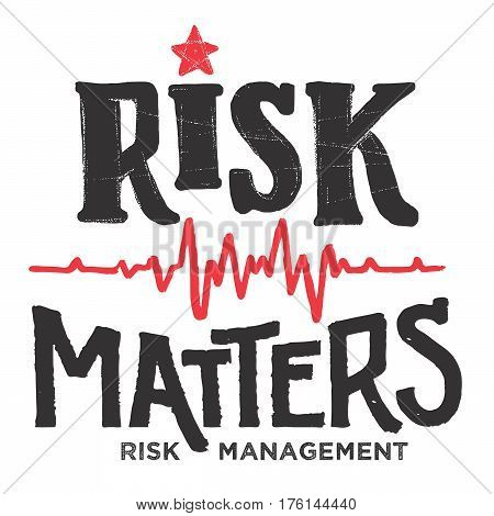 Risk matters. Conceptual hand-lettering illustration. Risk management in business medicine and commerce. Emblem typography design isolated on white background