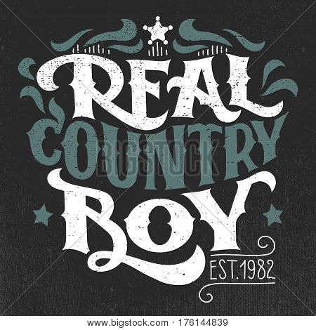 Real country boy. T-shirt poster hand-lettering grunge design