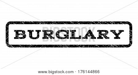 Burglary watermark stamp. Text caption inside rounded rectangle with grunge design style. Rubber seal stamp with dust texture. Vector black ink imprint on a white background.