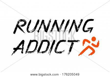 Running Addict lettering. Grunge brush strokes logo of runner. Distress texture design element for t-shirt, hoodie, greeting card print. Painted vector letters.