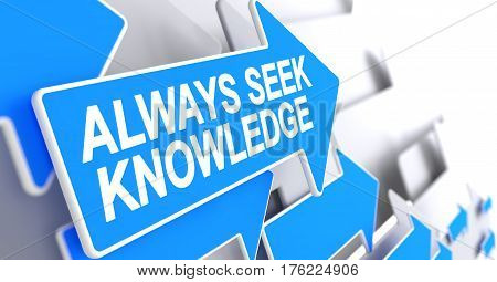 Always Seek Knowledge, Message on the Blue Pointer. Always Seek Knowledge - Blue Pointer with a Text Indicates the Direction of Movement. 3D Render.