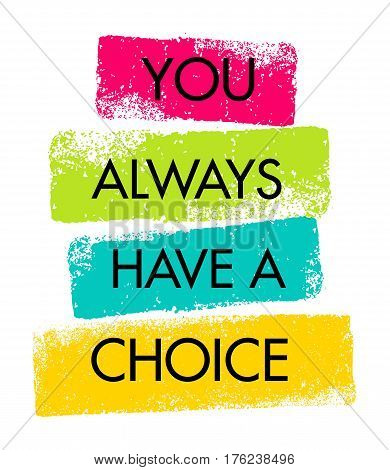 You Always Have A Choice. Inspiring Creative Motivation Quote. Vector Typography Banner Design Concept.